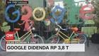 VIDEO: Google Didenda Rp 3,8 T