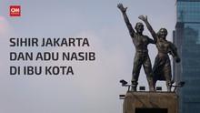 VIDEO: Sihir Jakarta dan Adu Nasib di Ibu Kota