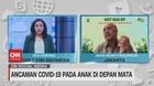 VIDEO: Ancaman Covid-19 Pada Anak di Depan Mata