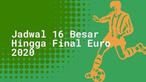 INFOGRAFIS: Jadwal 16 Besar Hingga Final Euro 2020