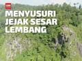 VIDEO: Menyusuri Jejak Sesar Lembang