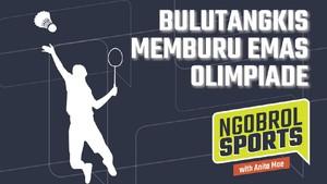 NGOBROL SPORTS: Bulutangkis Memburu Emas Olimpiade
