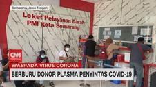 VIDEO: Berburu Donor Plasma Penyintas Covid-19