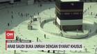 VIDEO: Arab Saudi Buka Umrah Dengan Syarat Khusus