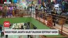 VIDEO: Masuk Pasar Jakarta Wajib Tunjukkan Sertifikat Vaksin