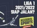 NGOBROL SPORTS: Liga 1 2021/2022 Siap Jalan?