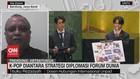 VIDEO: K-Pop Diantara Strategi Diplomasi Forum Dunia