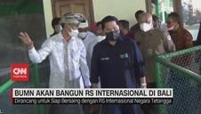 VIDEO: Kementerian BUMN Akan Bangun RS Internasional di Bali
