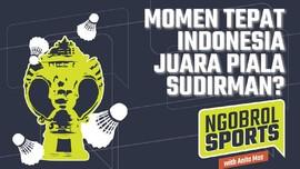 NGOBROL SPORTS: Momen Tepat Indonesia Juara Piala Sudirman?