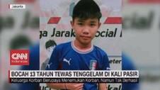 VIDEO: Bocah 13 Tahun Tewas Tenggelam di Kali Pasir