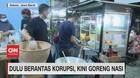 VIDEO: Dulu Berantas Korupsi, Kini Goreng Nasi