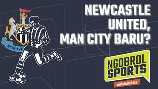 NGOBROL SPORTS: Newcastle United, Man City Baru?