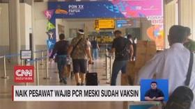 VIDEO: Naik Pesawat Wajib PCR Meski Vaksin Dua Kali