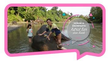 Serunya Ajak Anak Liburan Ekowisata Bersama Gajah